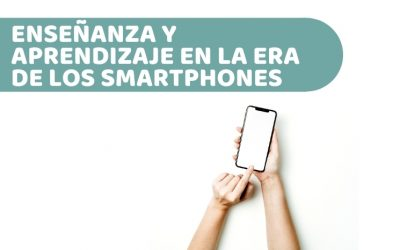 El proceso de enseñanza y aprendizaje digital en la era de los smartphones